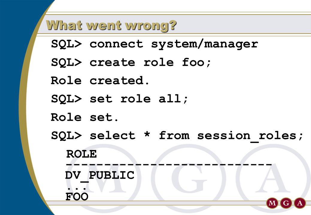 SQL> connect system/manager SQL> create role foo; Role created. SQL> set role all; Role set. SQL> select * from session_roles; ROLE ------------------