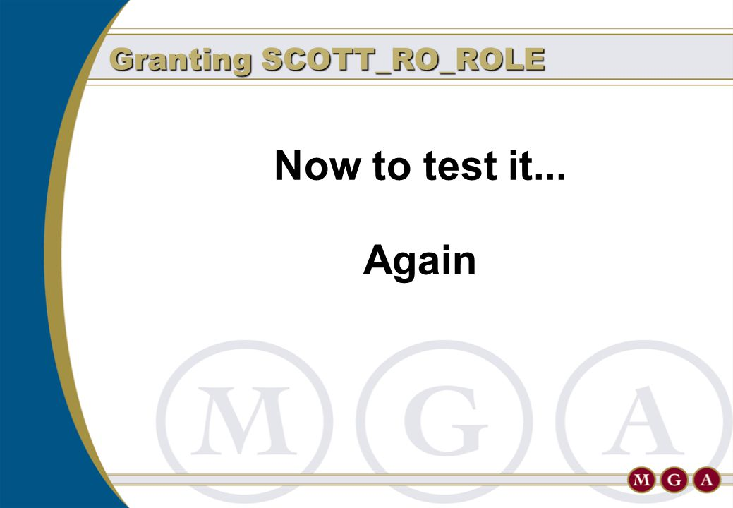 Now to test it... Again Granting SCOTT_RO_ROLE