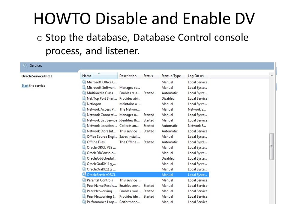 HOWTO Disable and Enable DV o Stop the database, Database Control console process, and listener.