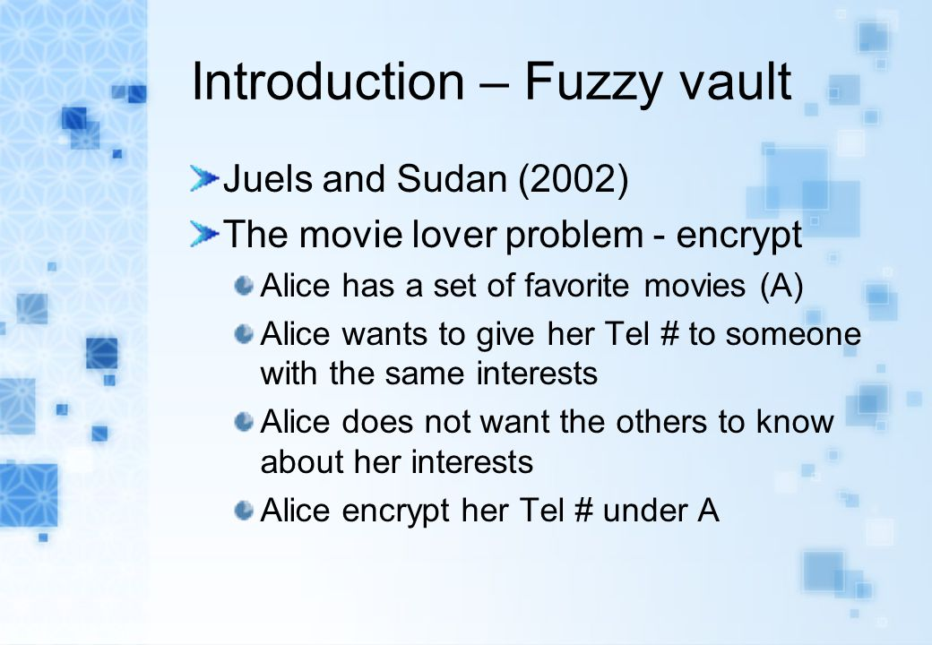 Introduction – Fuzzy vault Juels and Sudan (2002) The movie lover problem - encrypt Alice has a set of favorite movies (A) Alice wants to give her Tel