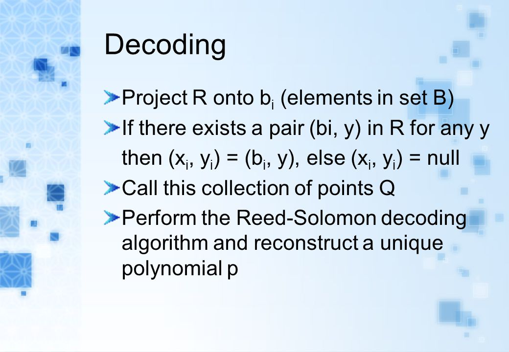 Decoding Project R onto b i (elements in set B) If there exists a pair (bi, y) in R for any y then (x i, y i ) = (b i, y), else (x i, y i ) = null Cal