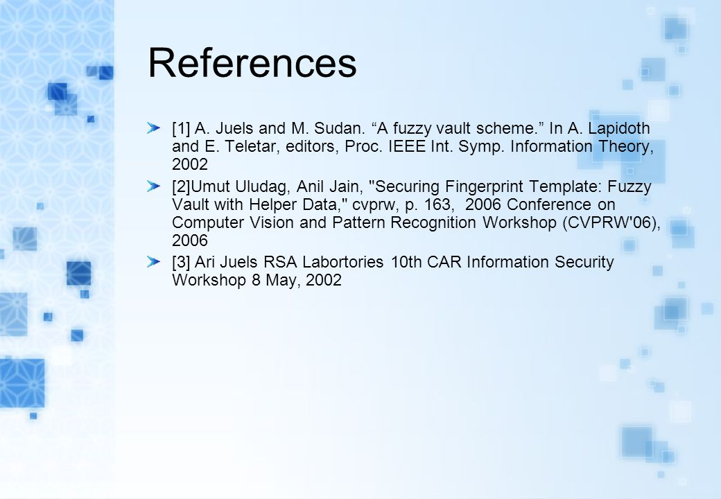 """References [1] A. Juels and M. Sudan. """"A fuzzy vault scheme."""" In A. Lapidoth and E. Teletar, editors, Proc. IEEE Int. Symp. Information Theory, 2002 ["""