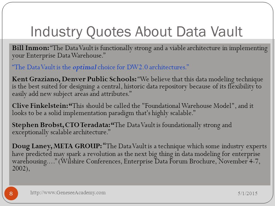 "Industry Quotes About Data Vault 5/1/2015 http://www.GeneseeAcademy.com 8 Bill Inmon: ""The Data Vault is functionally strong and a viable architecture"