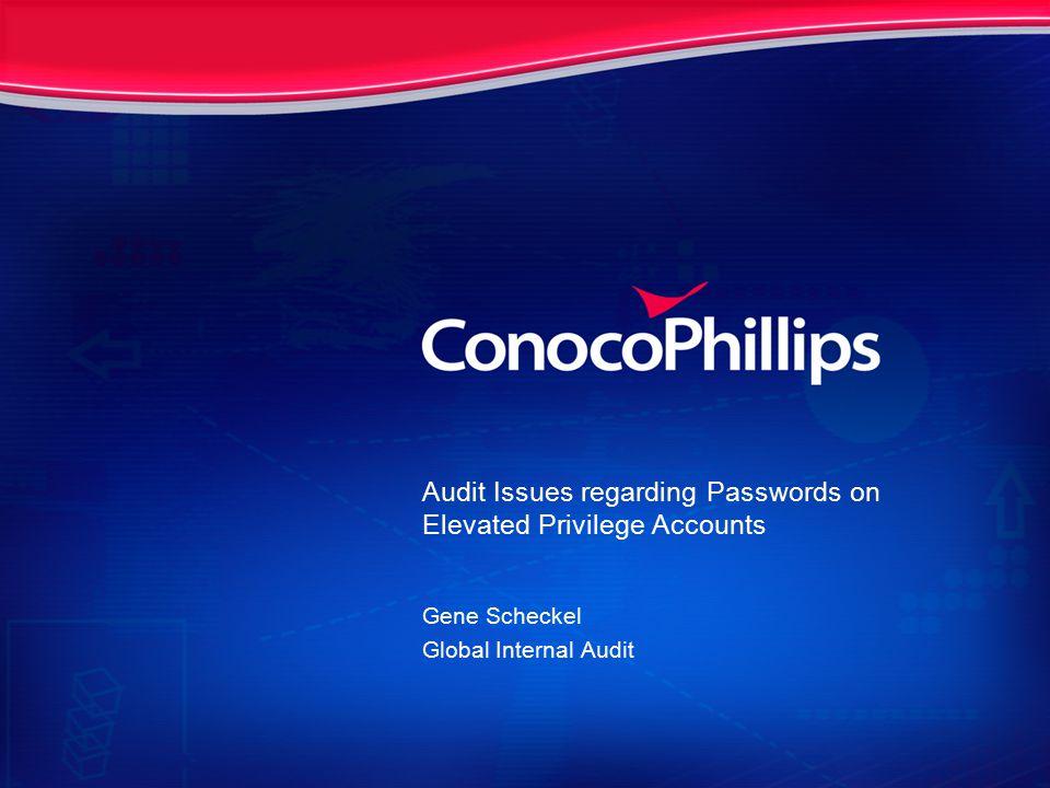 Audit Issues regarding Passwords on Elevated Privilege Accounts Gene Scheckel Global Internal Audit