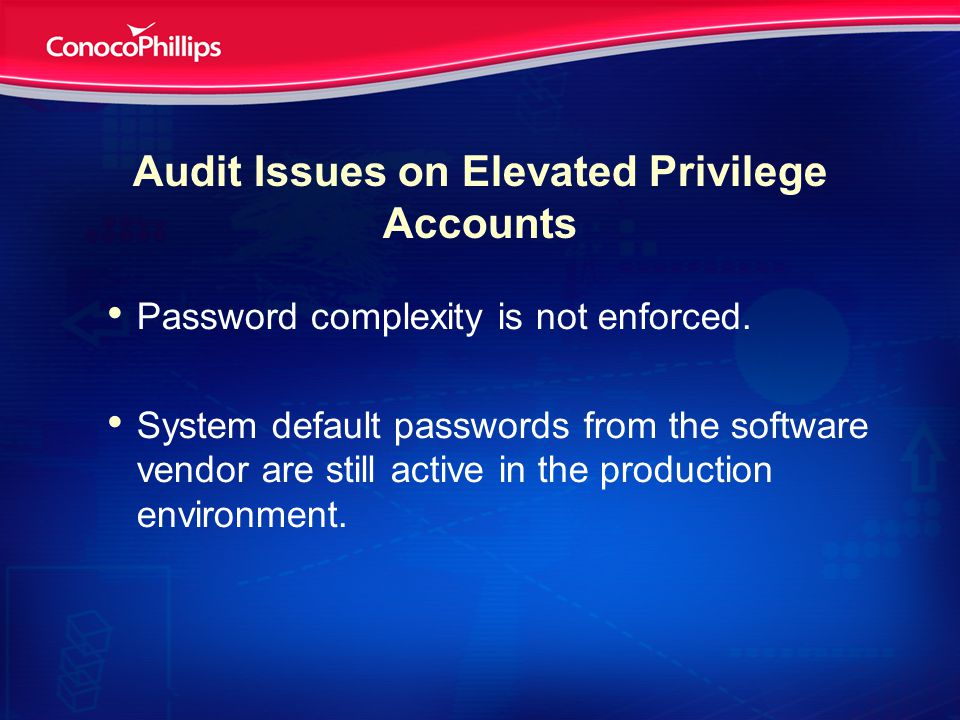 Audit Issues on Elevated Privilege Accounts Password complexity is not enforced.