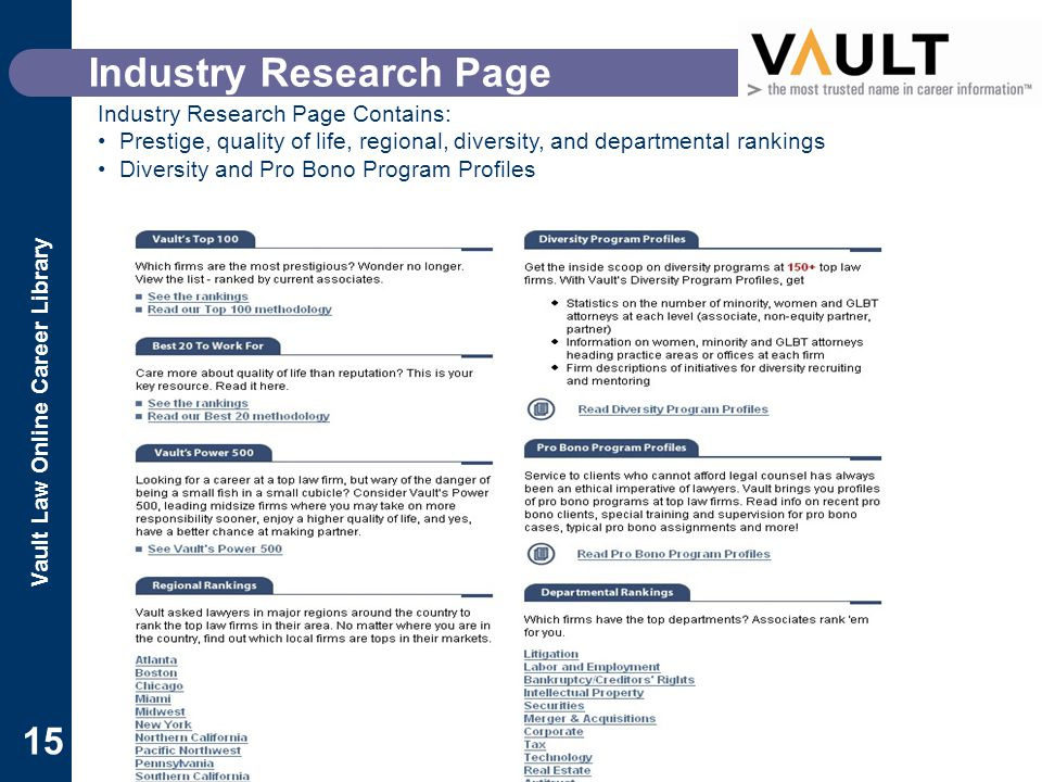Vault Law Online Career Library 15 Industry Research Page Industry Research Page Contains: Prestige, quality of life, regional, diversity, and departmental rankings Diversity and Pro Bono Program Profiles