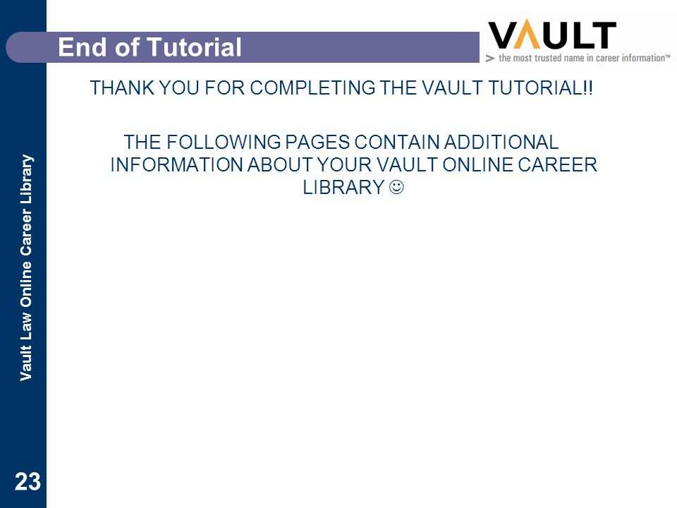 Vault Law Online Career Library 23 End of Tutorial THANK YOU FOR COMPLETING THE VAULT TUTORIAL!.
