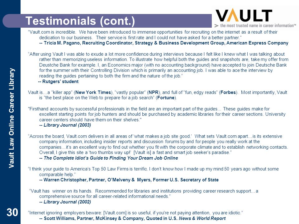 Vault Law Online Career Library 30 Testimonials (cont.) Vault.com is incredible.