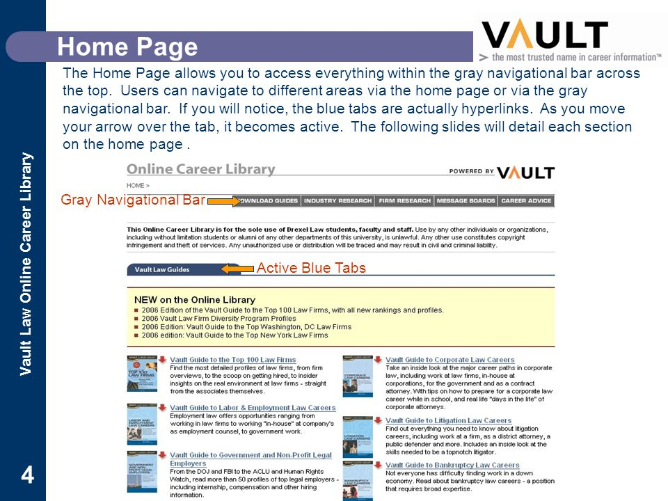 Vault Law Online Career Library 4 Home Page The Home Page allows you to access everything within the gray navigational bar across the top.