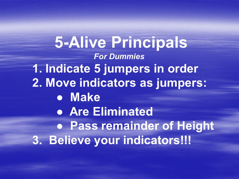 5-Alive Principals For Dummies 1. Indicate 5 jumpers in order 2.