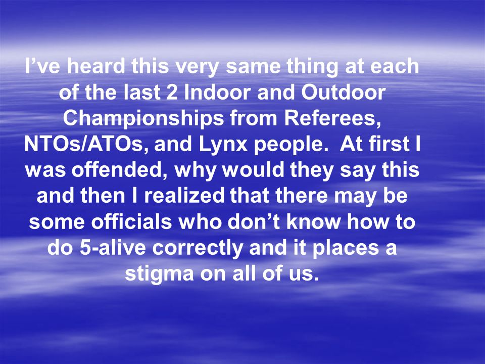 I've heard this very same thing at each of the last 2 Indoor and Outdoor Championships from Referees, NTOs/ATOs, and Lynx people.