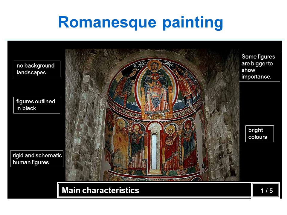 Romanesque painting rigid and schematic human figures Some figures are bigger to show importance.