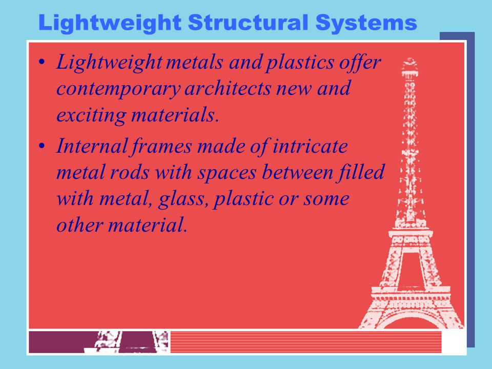 Lightweight Structural Systems Lightweight metals and plastics offer contemporary architects new and exciting materials.