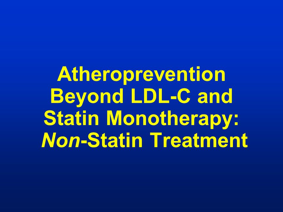 Atheroprevention Beyond LDL-C and Statin Monotherapy: Non-Statin Treatment