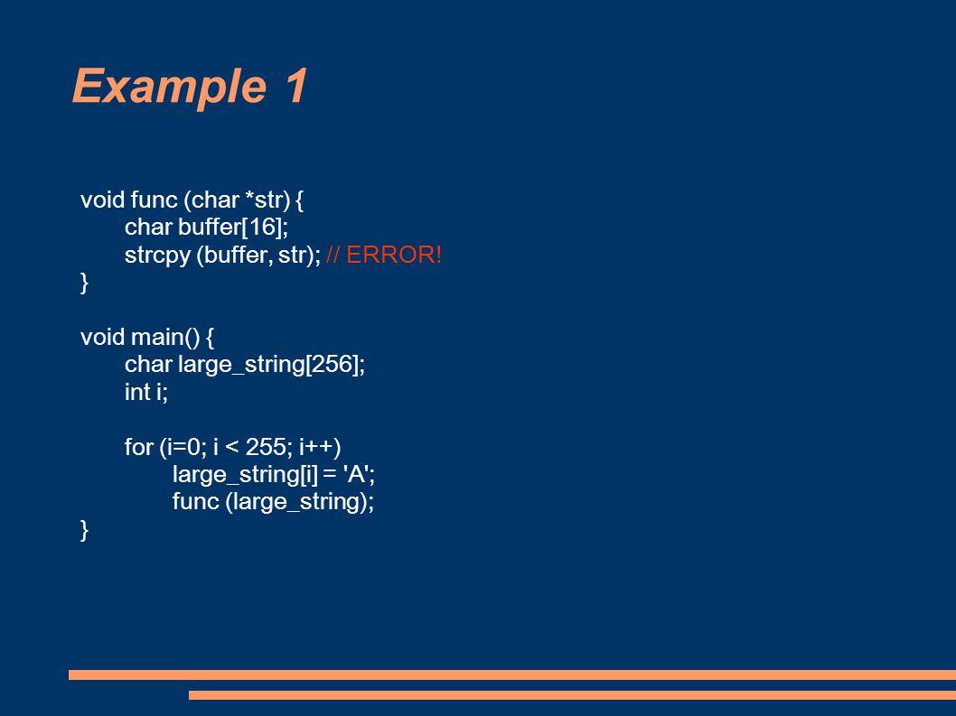 Example 1 void func (char *str) { char buffer[16]; strcpy (buffer, str); // ERROR.