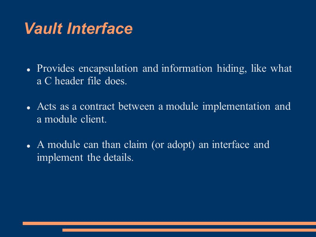 Vault Interface Provides encapsulation and information hiding, like what a C header file does.