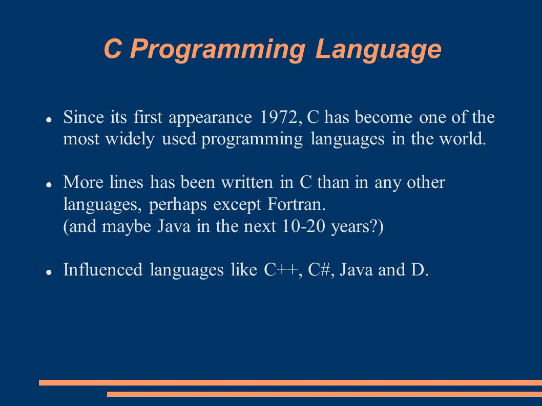 C Programming Language Low-level imperative language, with simple and elegant coding and syntax.