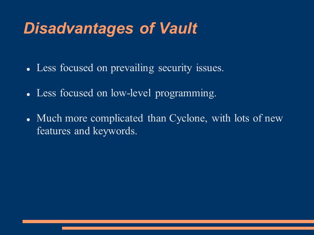 Disadvantages of Vault Less focused on prevailing security issues.