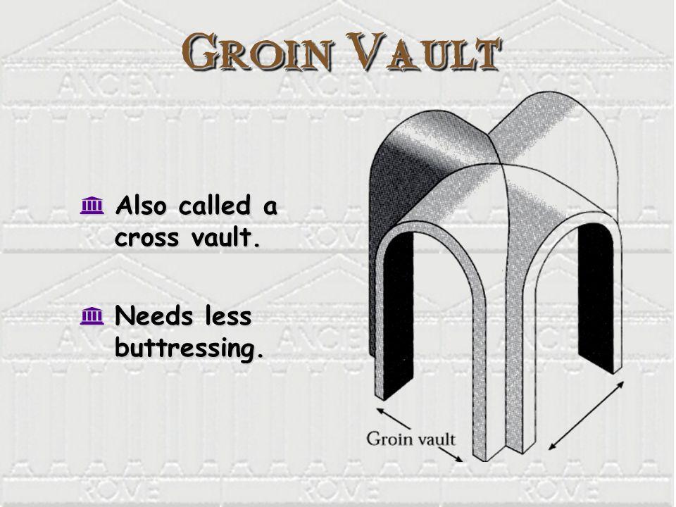 Groin Vault K Also called a cross vault. K Needs less buttressing.