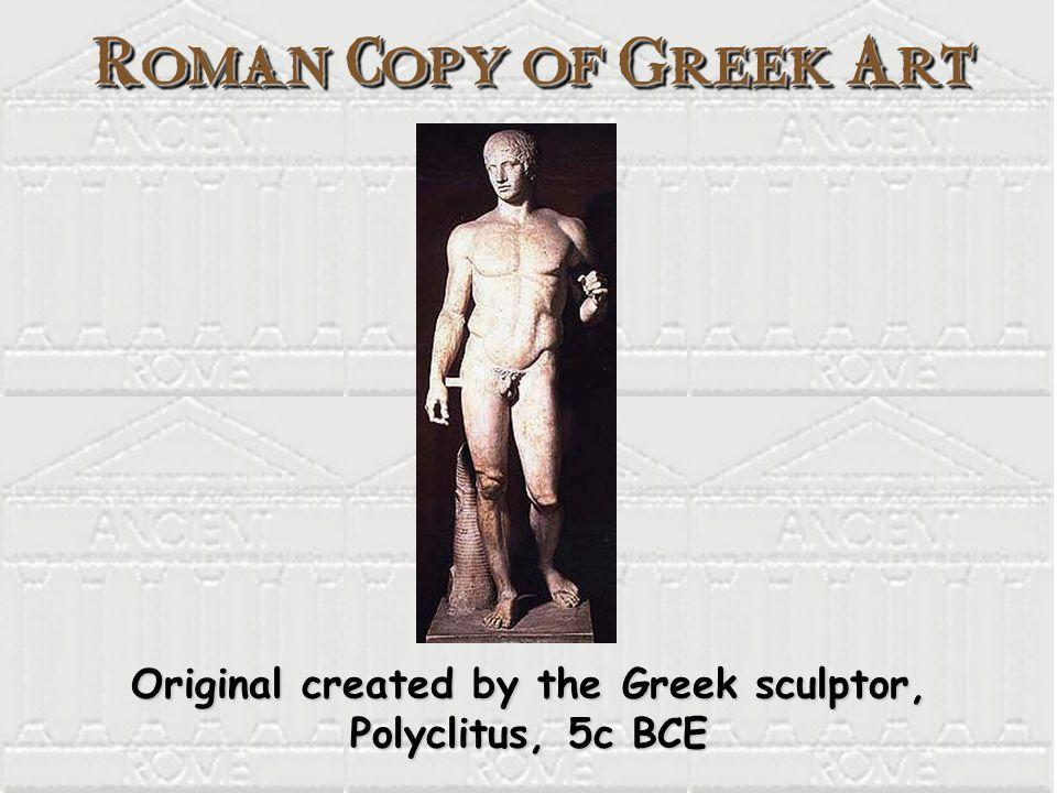 Roman Copy of Greek Art Original created by the Greek sculptor, Polyclitus, 5c BCE