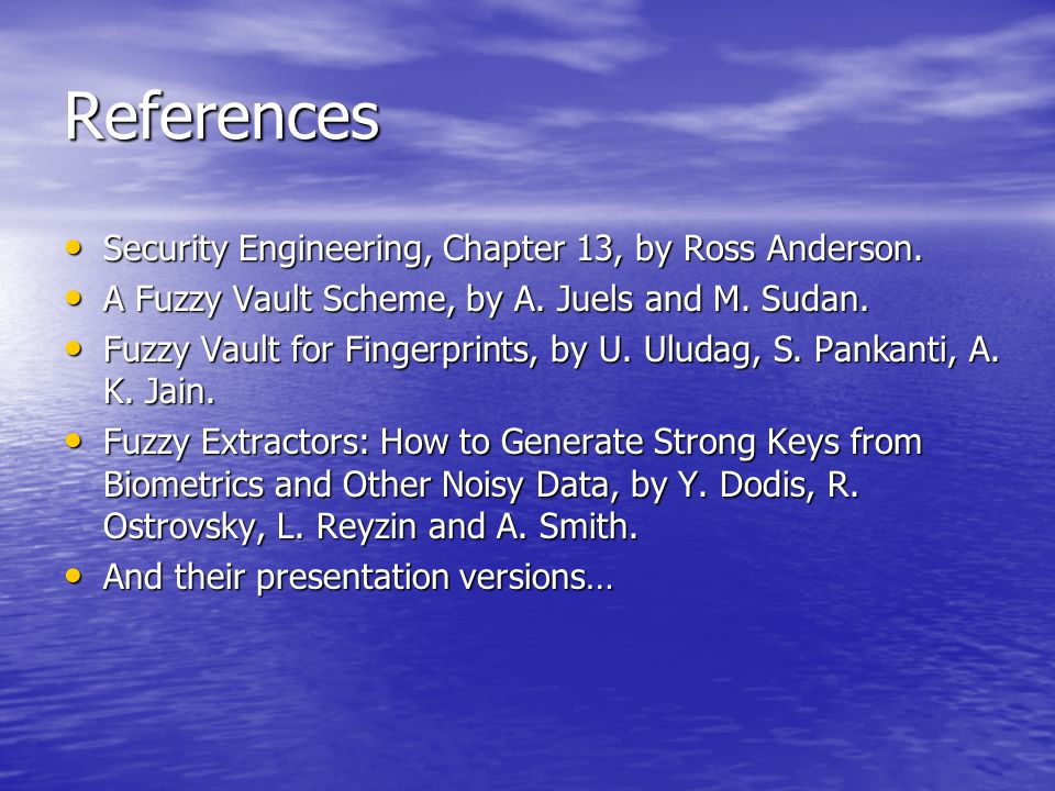 References Security Engineering, Chapter 13, by Ross Anderson. Security Engineering, Chapter 13, by Ross Anderson. A Fuzzy Vault Scheme, by A. Juels a