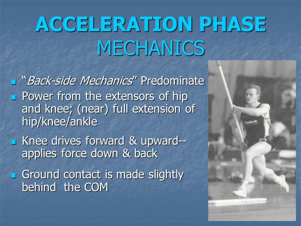 "ACCELERATION PHASE MECHANICS ""Back-side Mechanics"" Predominate ""Back-side Mechanics"" Predominate Power from the extensors of hip and knee; (near) full"