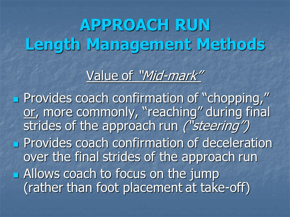 "APPROACH RUN Length Management Methods Value of ""Mid-mark"" Provides coach confirmation of ""chopping,"" or, more commonly, ""reaching"" during final strid"