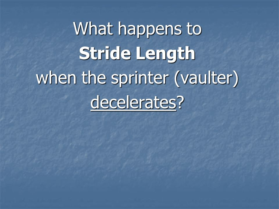 What happens to Stride Length when the sprinter (vaulter) decelerates?