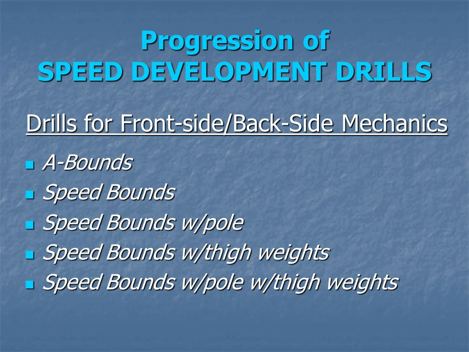 Progression of SPEED DEVELOPMENT DRILLS Drills for Front-side/Back-Side Mechanics A-Bounds A-Bounds Speed Bounds Speed Bounds Speed Bounds w/pole Spee