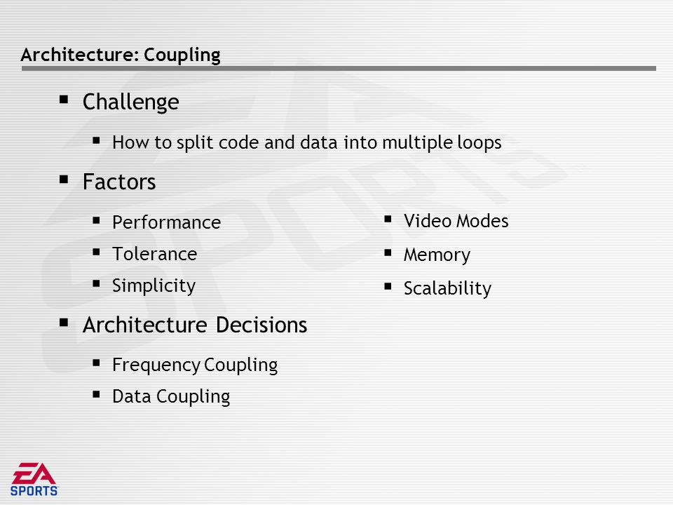 Architecture: Coupling  Challenge  How to split code and data into multiple loops  Factors  Performance  Tolerance  Simplicity  Architecture Decisions  Frequency Coupling  Data Coupling  Video Modes  Memory  Scalability