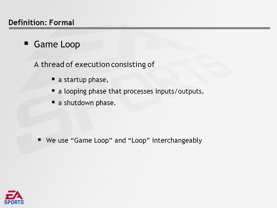 Definition: Formal  Video Game  A collection of one or more game loops processing inputs and outputs for entertainment purposes.