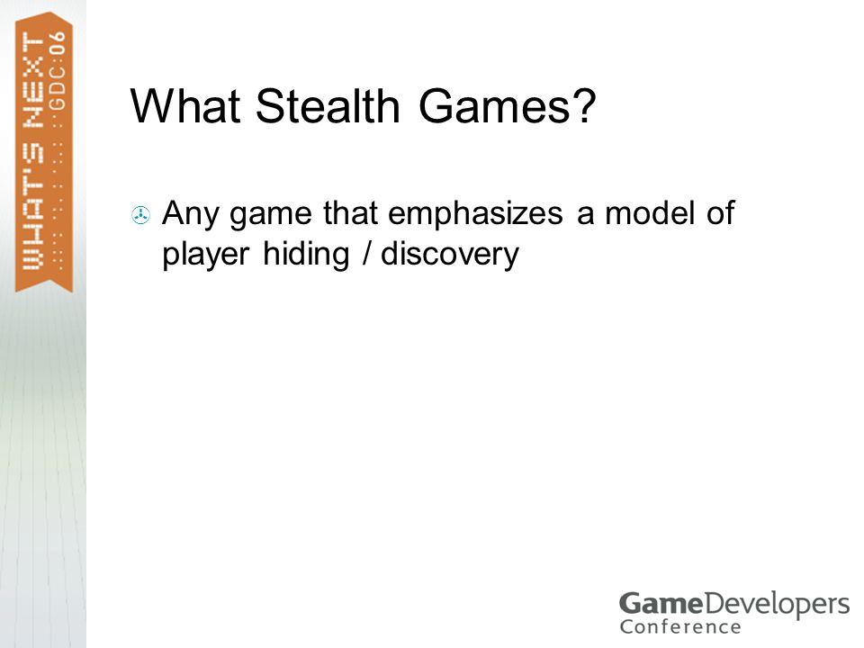 What Stealth Games  Any game that emphasizes a model of player hiding / discovery