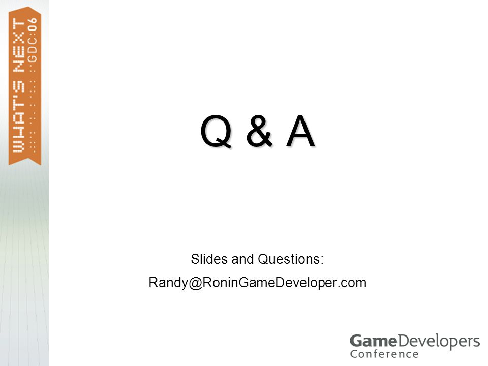 Q & A Slides and Questions: Randy@RoninGameDeveloper.com