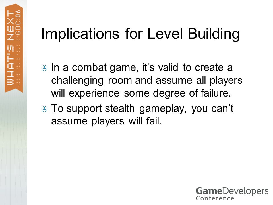 Implications for Level Building  In a combat game, it's valid to create a challenging room and assume all players will experience some degree of failure.