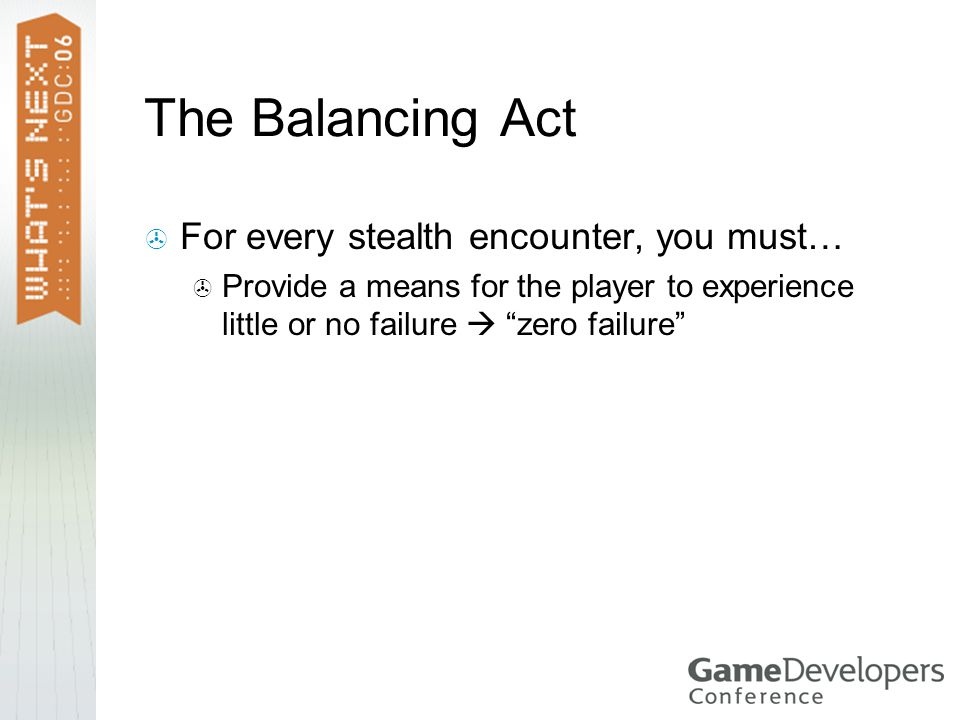 The Balancing Act  For every stealth encounter, you must…  Provide a means for the player to experience little or no failure  zero failure