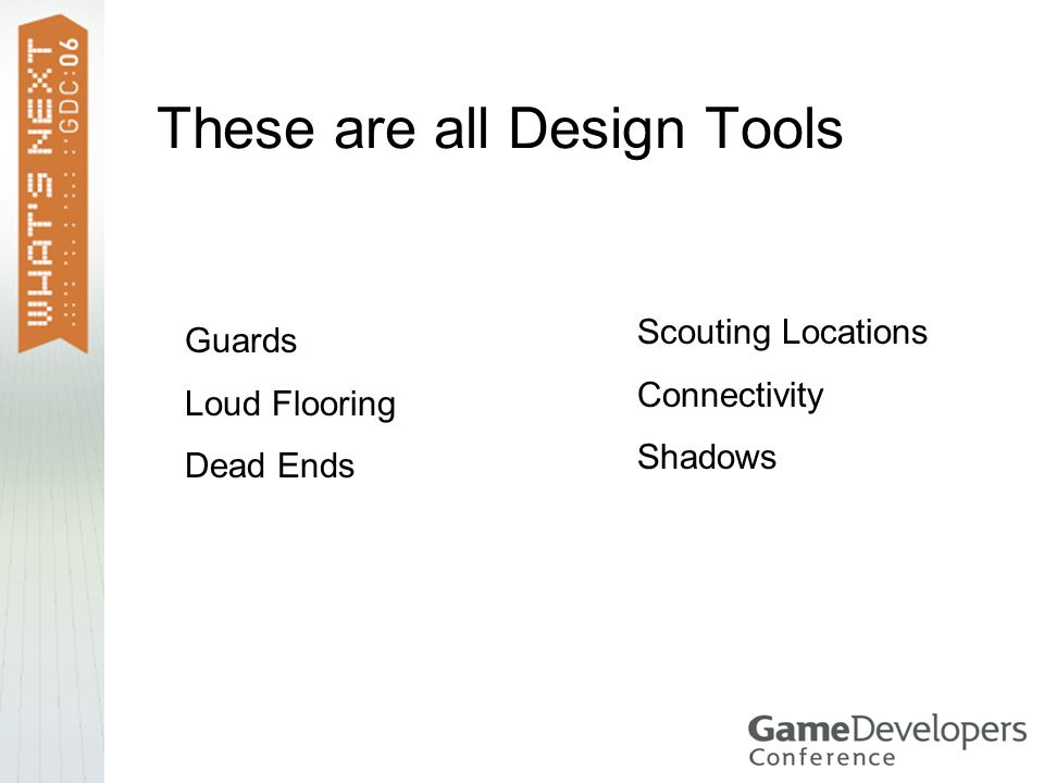 These are all Design Tools Guards Loud Flooring Dead Ends Scouting Locations Connectivity Shadows