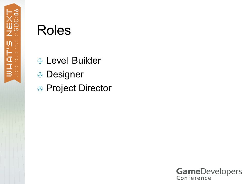 Roles  Level Builder  Designer  Project Director