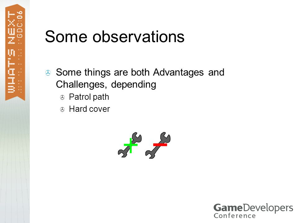 Some observations  Some things are both Advantages and Challenges, depending  Patrol path  Hard cover