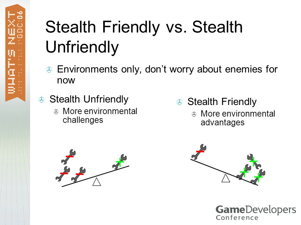  Environments only, don't worry about enemies for now  Stealth Unfriendly  More environmental challenges  Stealth Friendly  More environmental advantages