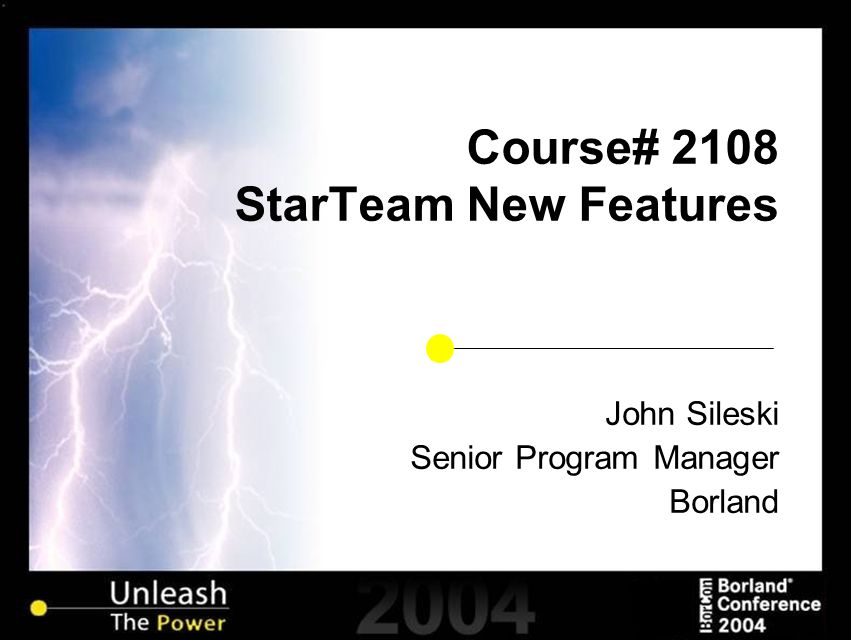 Course# 2108 StarTeam New Features John Sileski Senior Program Manager Borland