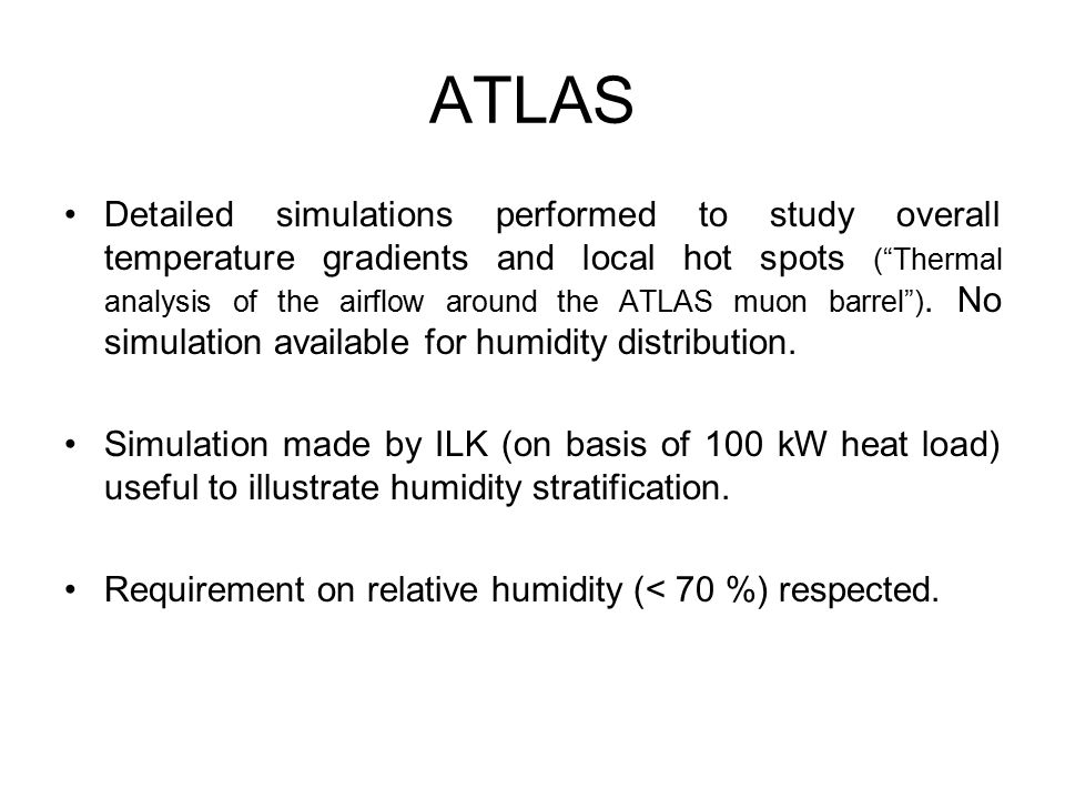 ATLAS Detailed simulations performed to study overall temperature gradients and local hot spots ( Thermal analysis of the airflow around the ATLAS muon barrel ).
