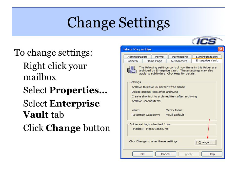 Change Settings To change settings: Right click your mailbox Select Properties… Select Enterprise Vault tab Click Change button