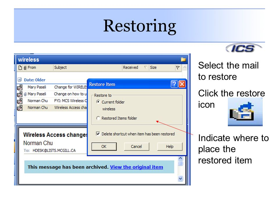 Restoring Select the mail to restore Click the restore icon Indicate where to place the restored item