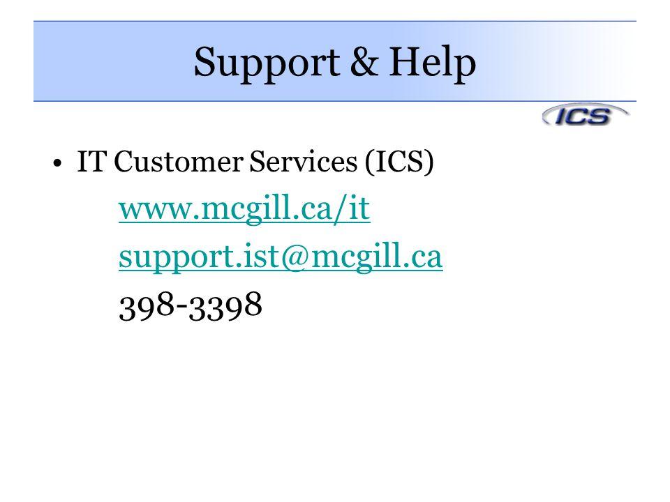 Support & Help IT Customer Services (ICS) www.mcgill.ca/it support.ist@mcgill.ca 398-3398