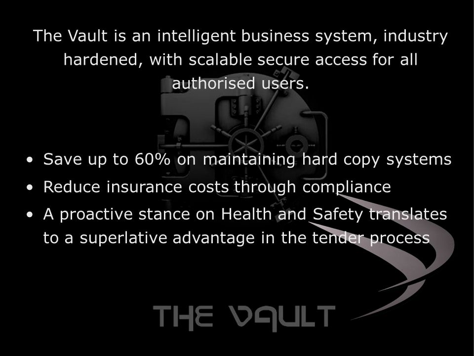 The Vault is an intelligent business system, industry hardened, with scalable secure access for all authorised users.
