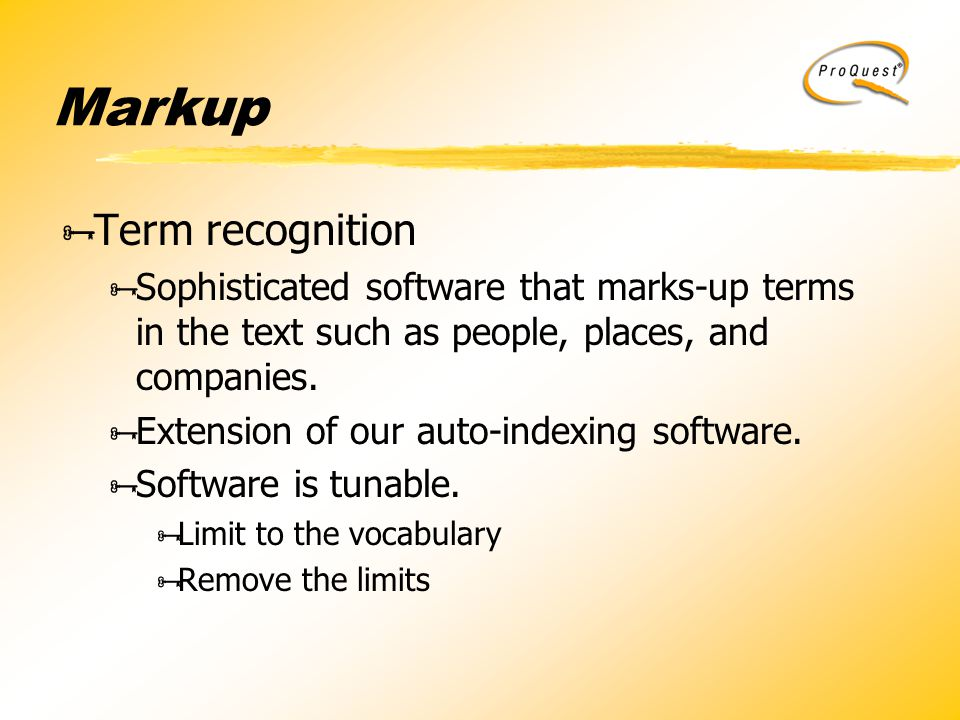 Markup  Term recognition  Sophisticated software that marks-up terms in the text such as people, places, and companies.