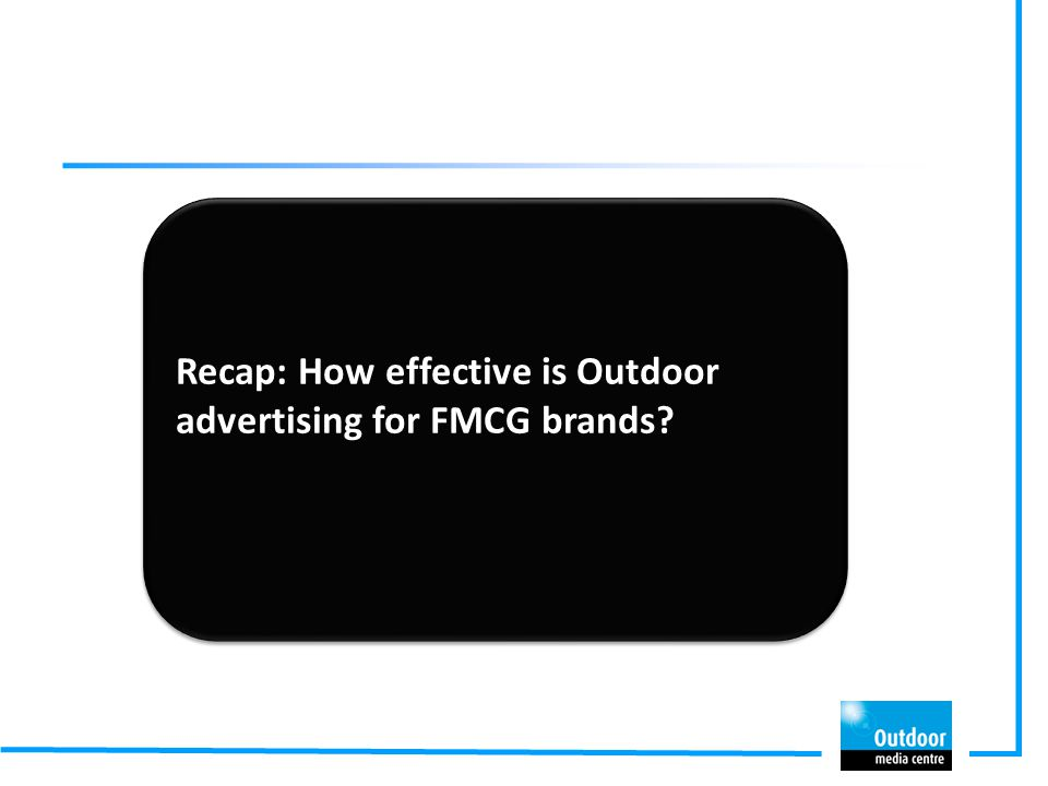 Recap: How effective is Outdoor advertising for FMCG brands? Recap: How effective is Outdoor advertising for FMCG brands?