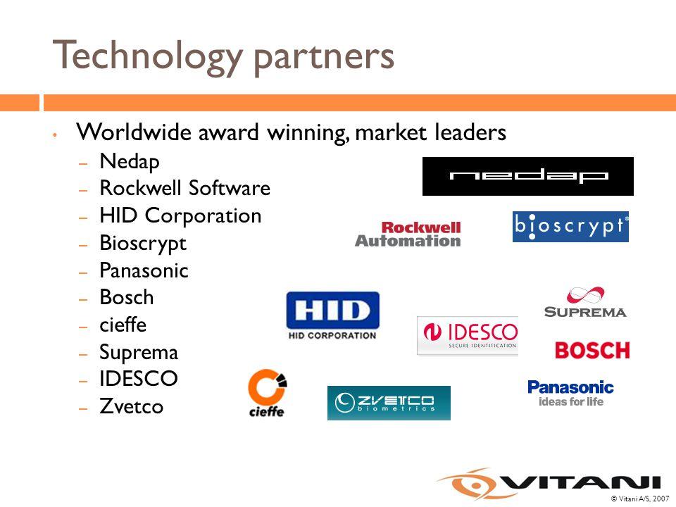 © Vitani A/S, 2007 Technology partners Worldwide award winning, market leaders – Nedap – Rockwell Software – HID Corporation – Bioscrypt – Panasonic – Bosch – cieffe – Suprema – IDESCO – Zvetco