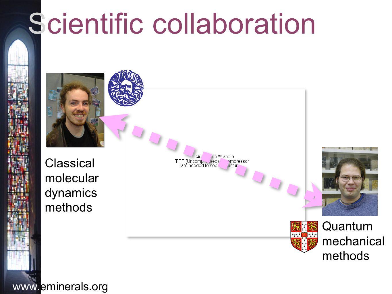 www.eminerals.org Scientific collaboration Classical molecular dynamics methods Quantum mechanical methods