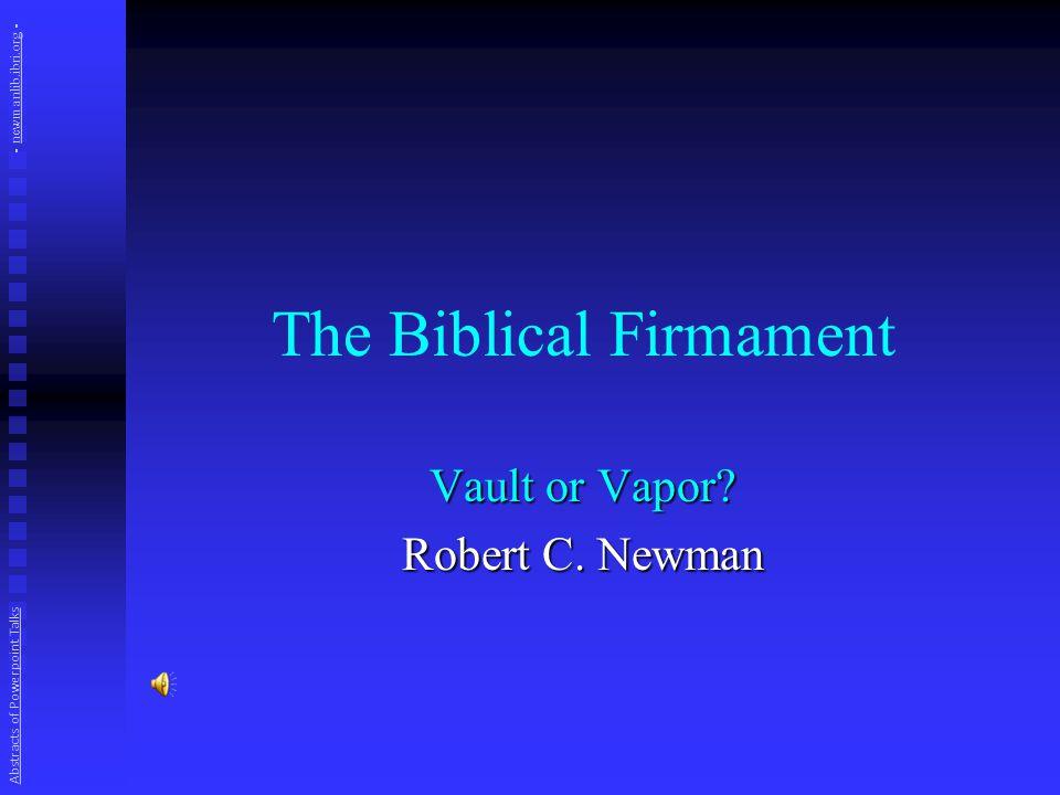 The Biblical Firmament Vault or Vapor. Robert C.